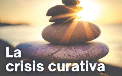 ¿QUÉ ES LA CRISIS CURATIVA EMOCIONAL?