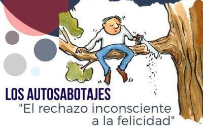 LOS AUTOSABOTAJES «El rechazo inconsciente a la felicidad»